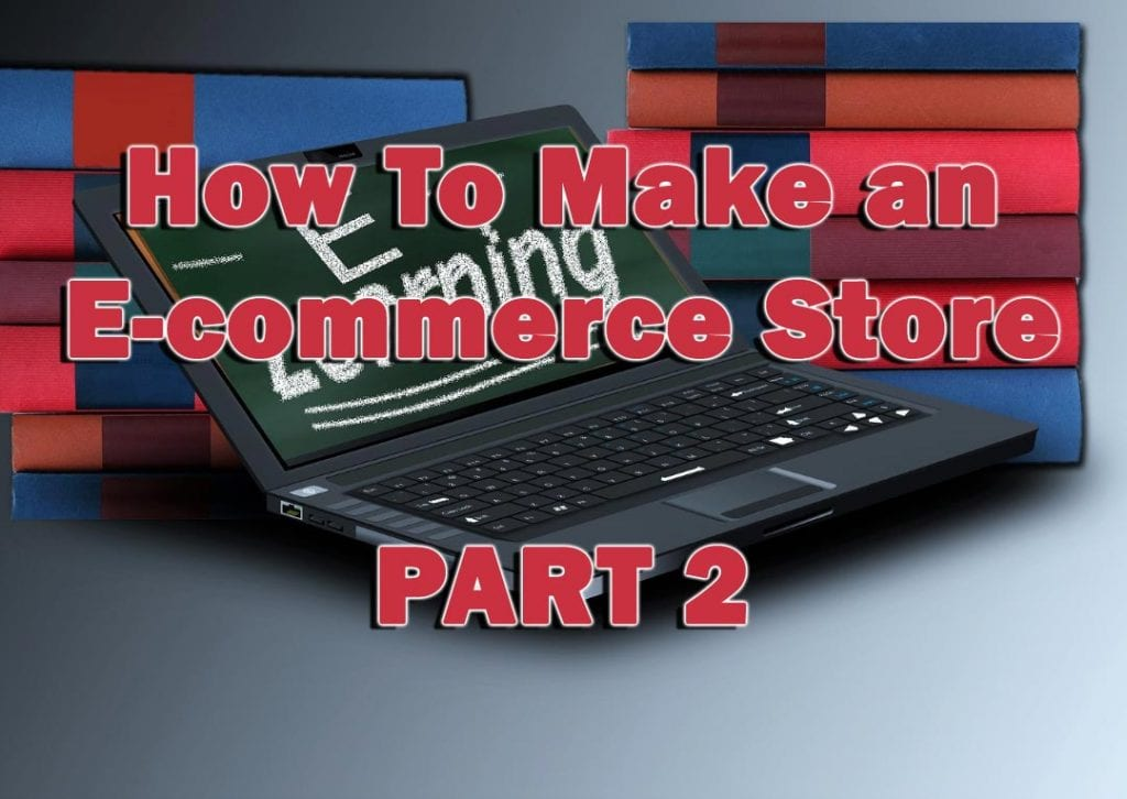 How to Buile an Online E Commerce Store (Part 2)